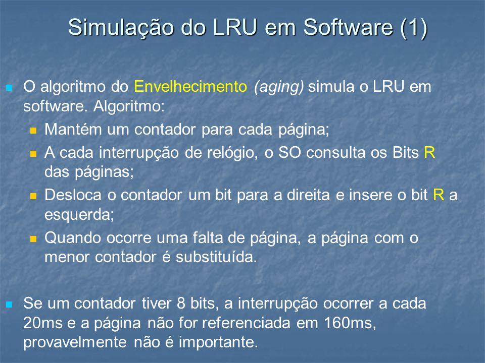 Simulação do LRU em Software (1) O algoritmo do Envelhecimento (aging) simula o LRU em software. Algoritmo: Mantém um contador para cada página; A cad