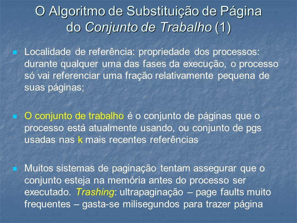O Algoritmo de Substituição de Página do Conjunto de Trabalho (1) Localidade de referência: propriedade dos processos: durante qualquer uma das fases