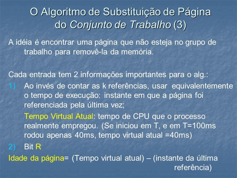 O Algoritmo de Substituição de Página do Conjunto de Trabalho (3) A idéia é encontrar uma página que não esteja no grupo de trabalho para removê-la da