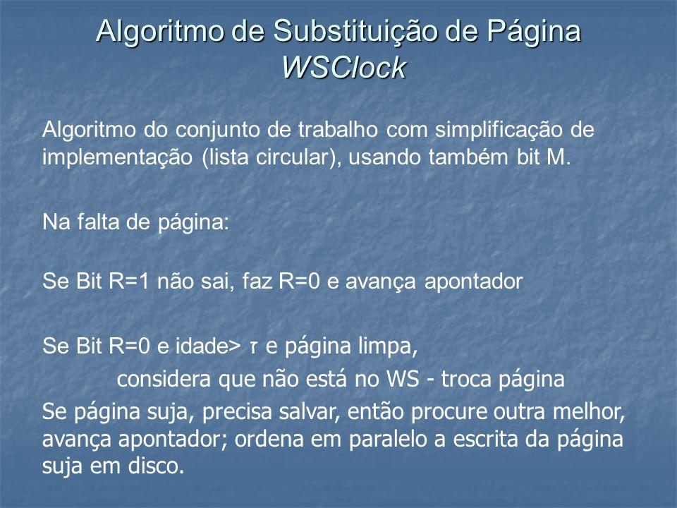 Algoritmo de Substituição de Página WSClock Algoritmo do conjunto de trabalho com simplificação de implementação (lista circular), usando também bit M