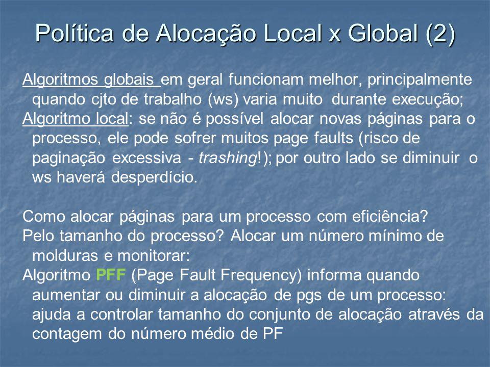 Política de Alocação Local x Global (2) Algoritmos globais em geral funcionam melhor, principalmente quando cjto de trabalho (ws) varia muito durante