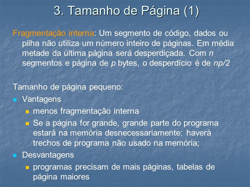 3. Tamanho de Página (1) Fragmentação interna: Um segmento de código, dados ou pilha não utiliza um número inteiro de páginas. Em média metade da últi