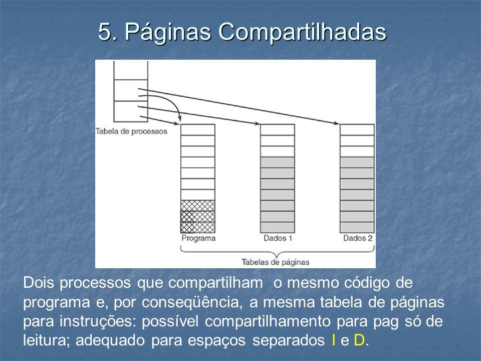 5. Páginas Compartilhadas Dois processos que compartilham o mesmo código de programa e, por conseqüência, a mesma tabela de páginas para instruções: p