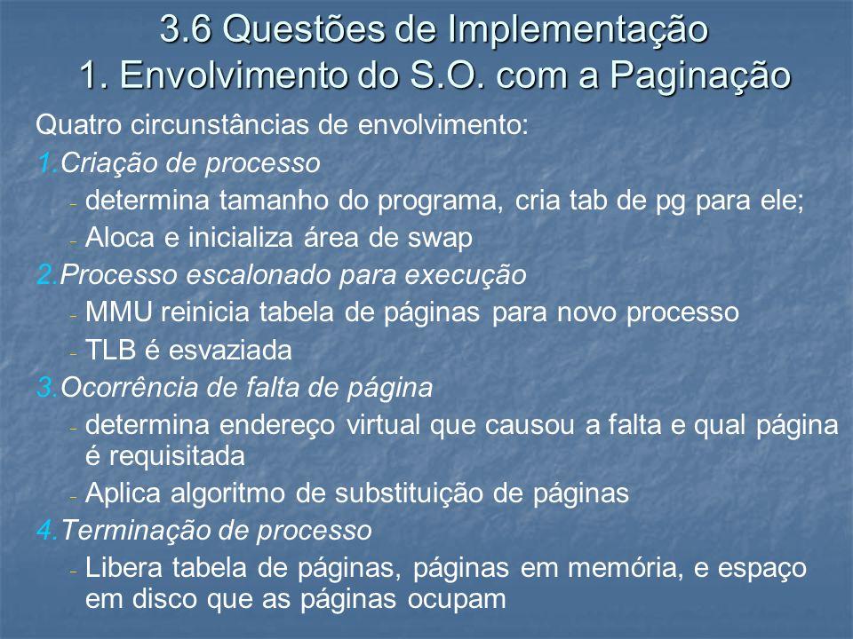 3.6 Questões de Implementação 1. Envolvimento do S.O. com a Paginação Quatro circunstâncias de envolvimento: 1. 1.Criação de processo determina tamanh