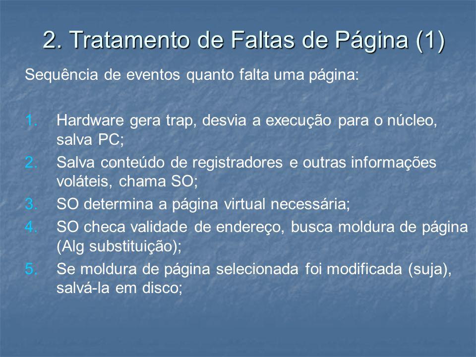 2. Tratamento de Faltas de Página (1) Sequência de eventos quanto falta uma página: 1. 1.Hardware gera trap, desvia a execução para o núcleo, salva PC