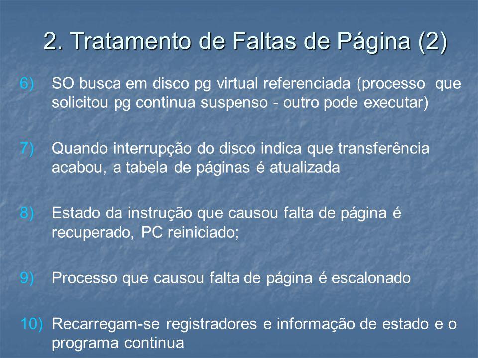 2. Tratamento de Faltas de Página (2) 6) 6)SO busca em disco pg virtual referenciada (processo que solicitou pg continua suspenso - outro pode executa