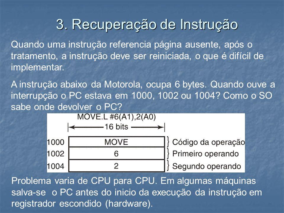 3. Recuperação de Instrução Quando uma instrução referencia página ausente, após o tratamento, a instrução deve ser reiniciada, o que é difícil de imp