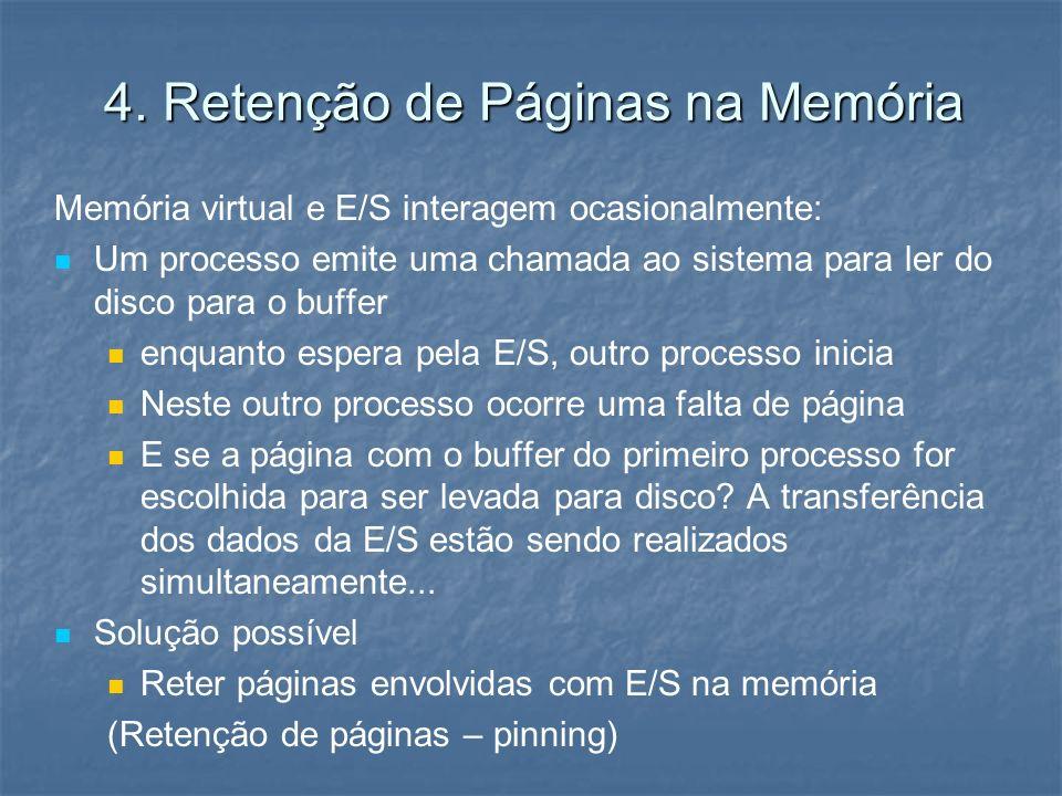 4. Retenção de Páginas na Memória Memória virtual e E/S interagem ocasionalmente: Um processo emite uma chamada ao sistema para ler do disco para o bu
