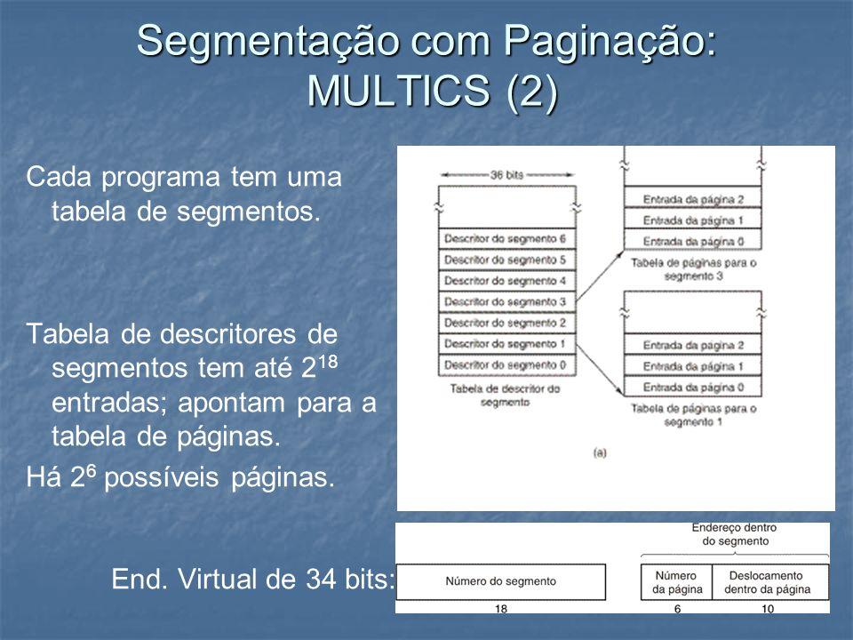 Segmentação com Paginação: MULTICS (2) Cada programa tem uma tabela de segmentos. Tabela de descritores de segmentos tem até 2 18 entradas; apontam pa