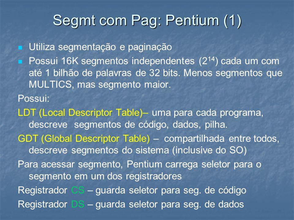 Segmt com Pag: Pentium (1) Utiliza segmentação e paginação Possui 16K segmentos independentes (2 14 ) cada um com até 1 bilhão de palavras de 32 bits.