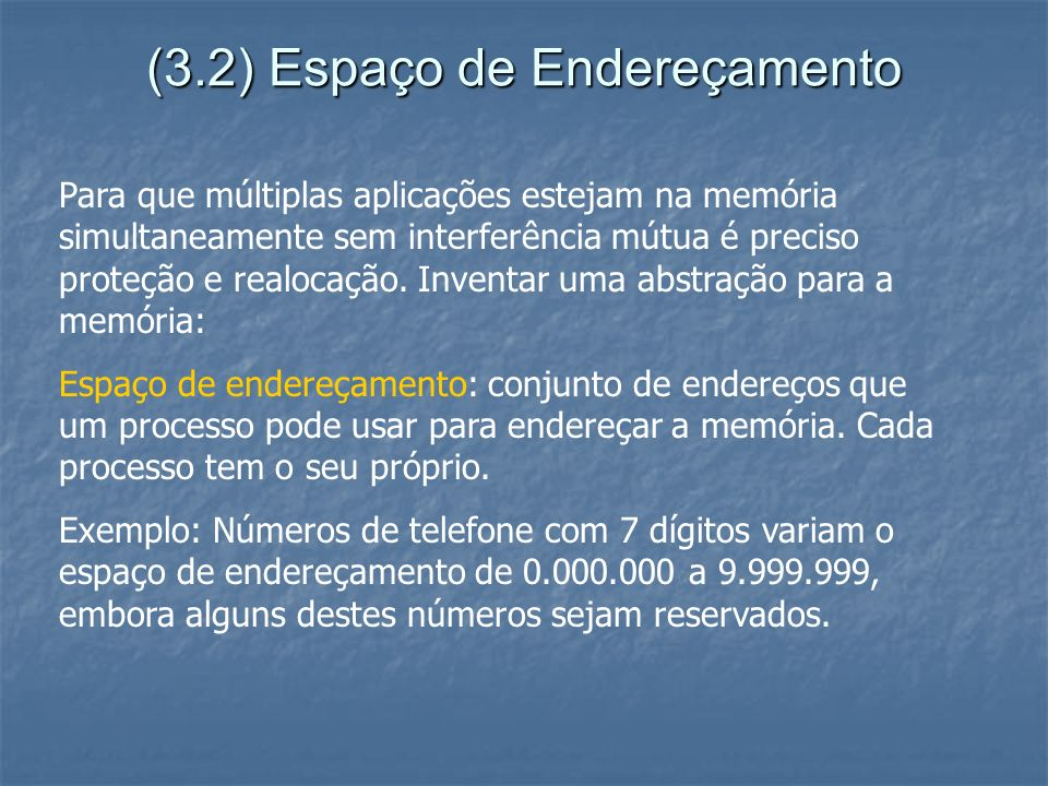 (3.2) Espaço de Endereçamento Para que múltiplas aplicações estejam na memória simultaneamente sem interferência mútua é preciso proteção e realocação