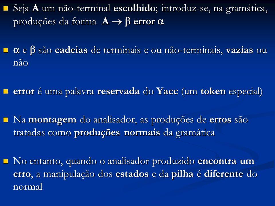 Seja A um não-terminal escolhido; introduz-se, na gramática, produções da forma A error Seja A um não-terminal escolhido; introduz-se, na gramática, p