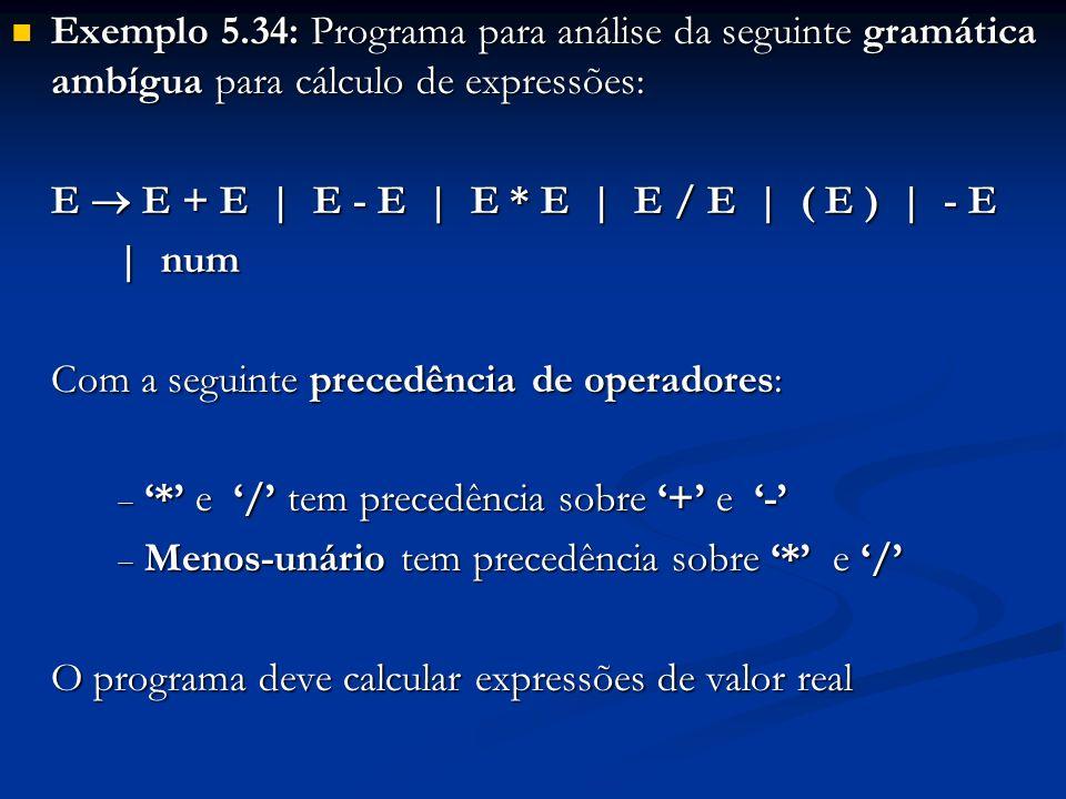 Exemplo 5.34: Programa para análise da seguinte gramática ambígua para cálculo de expressões: Exemplo 5.34: Programa para análise da seguinte gramátic