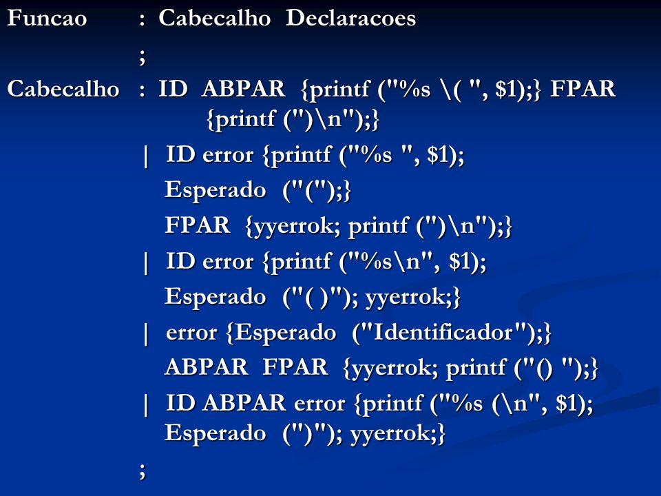 Funcao: Cabecalho Declaracoes ; Cabecalho : ID ABPAR {printf (