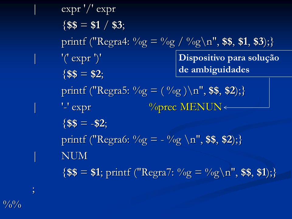 yylex () { int c; do c = getchar (); while (c == ); if (c == . || isdigit (c)) { ungetc (c, stdin); scanf ( %lf , &yylval) ; return (NUM); } return c; }