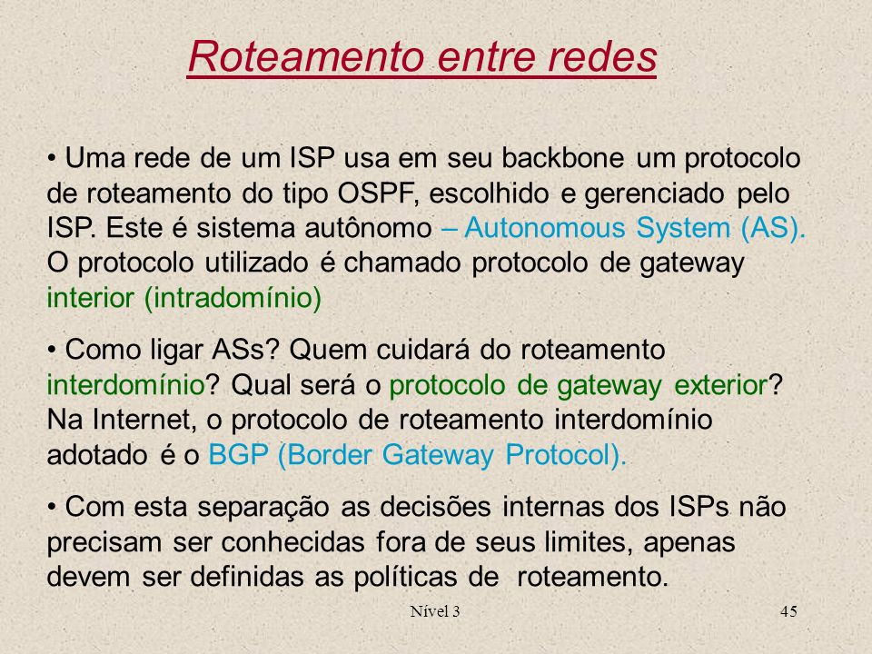 Nível 345 Roteamento entre redes Uma rede de um ISP usa em seu backbone um protocolo de roteamento do tipo OSPF, escolhido e gerenciado pelo ISP. Este