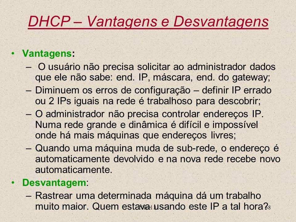 Nível 368 DHCP – Vantagens e Desvantagens Vantagens: – O usuário não precisa solicitar ao administrador dados que ele não sabe: end. IP, máscara, end.