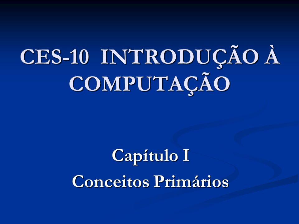 CES-10 INTRODUÇÃO À COMPUTAÇÃO Capítulo I Conceitos Primários