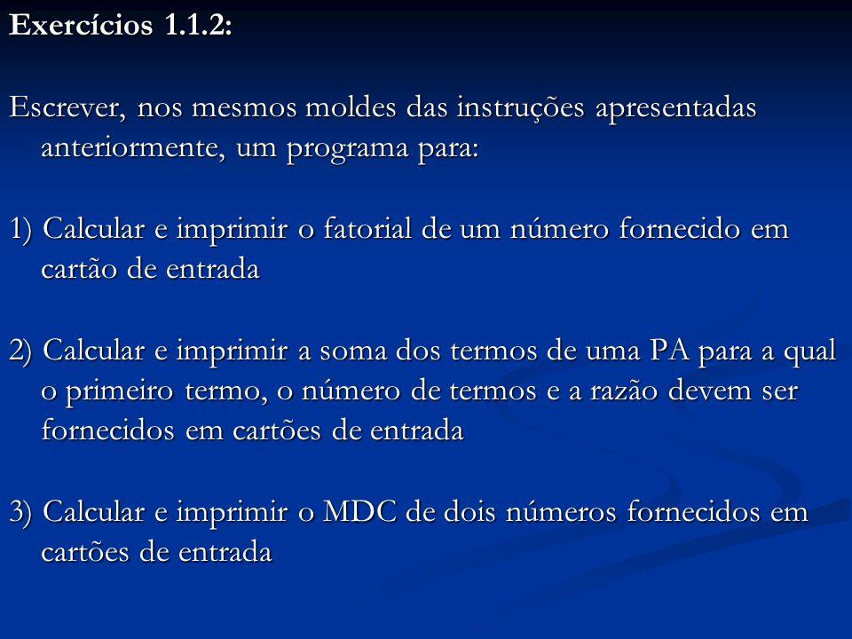 Exercícios 1.1.2: Escrever, nos mesmos moldes das instruções apresentadas anteriormente, um programa para: 1) Calcular e imprimir o fatorial de um núm