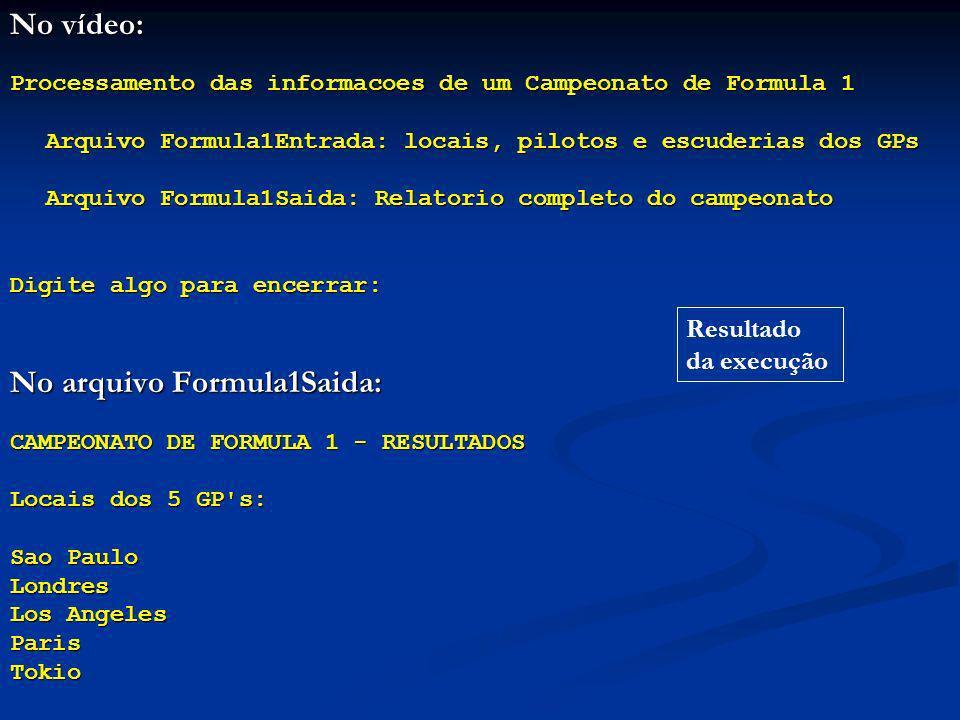 No vídeo: Processamento das informacoes de um Campeonato de Formula 1 Arquivo Formula1Entrada: locais, pilotos e escuderias dos GPs Arquivo Formula1Saida: Relatorio completo do campeonato Digite algo para encerrar: No arquivo Formula1Saida: CAMPEONATO DE FORMULA 1 - RESULTADOS Locais dos 5 GP s: Sao Paulo Londres Los Angeles ParisTokio Resultado da execução