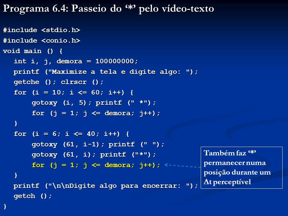 Programa 6.4: Passeio do * pelo vídeo-texto #include #include void main () { int i, j, demora = 100000000; printf (