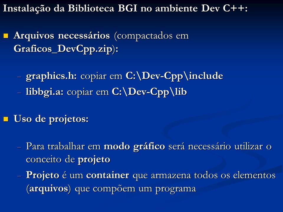 Instalação da Biblioteca BGI no ambiente Dev C++: Arquivos necessários (compactados em Graficos_DevCpp.zip): Arquivos necessários (compactados em Graf