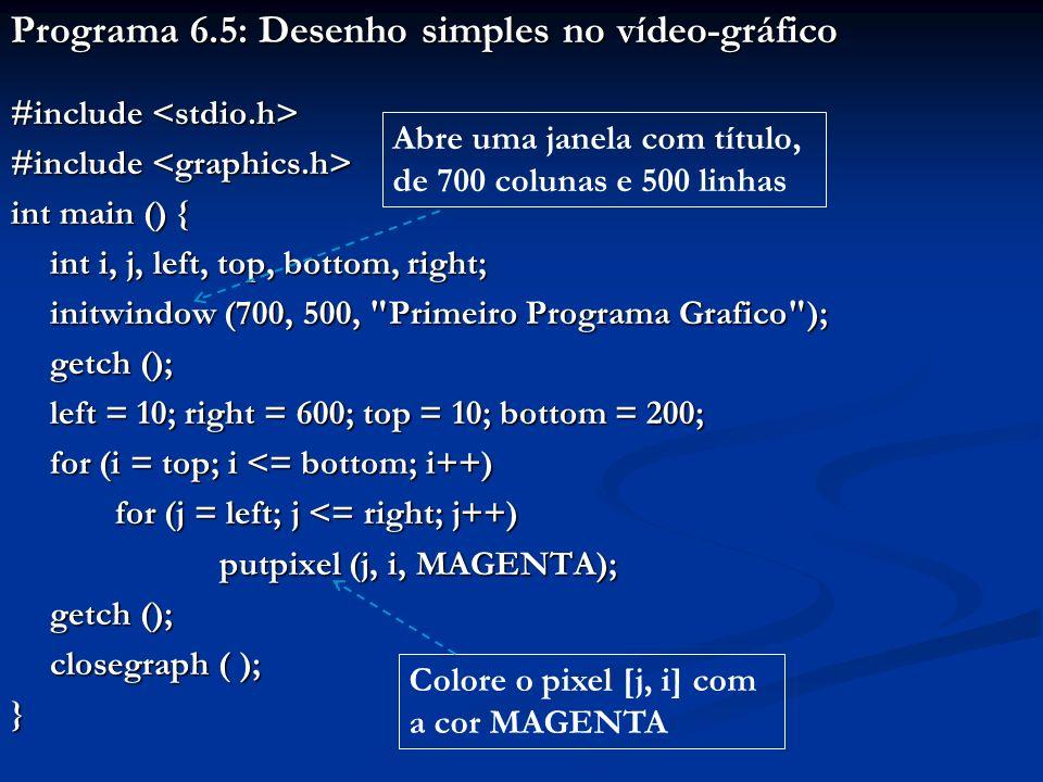 Programa 6.5: Desenho simples no vídeo-gráfico #include #include int main () { int i, j, left, top, bottom, right; int i, j, left, top, bottom, right;