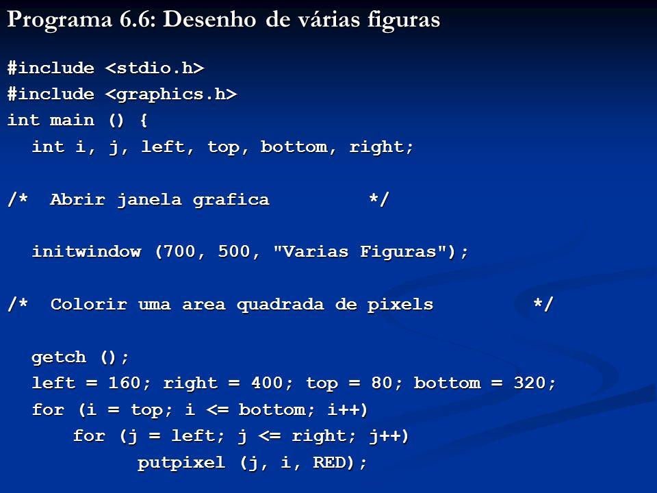 Programa 6.6: Desenho de várias figuras #include #include int main () { int i, j, left, top, bottom, right; int i, j, left, top, bottom, right; /* Abr