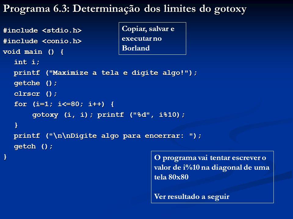 Programa 6.3: Determinação dos limites do gotoxy #include #include void main () { int i; printf (