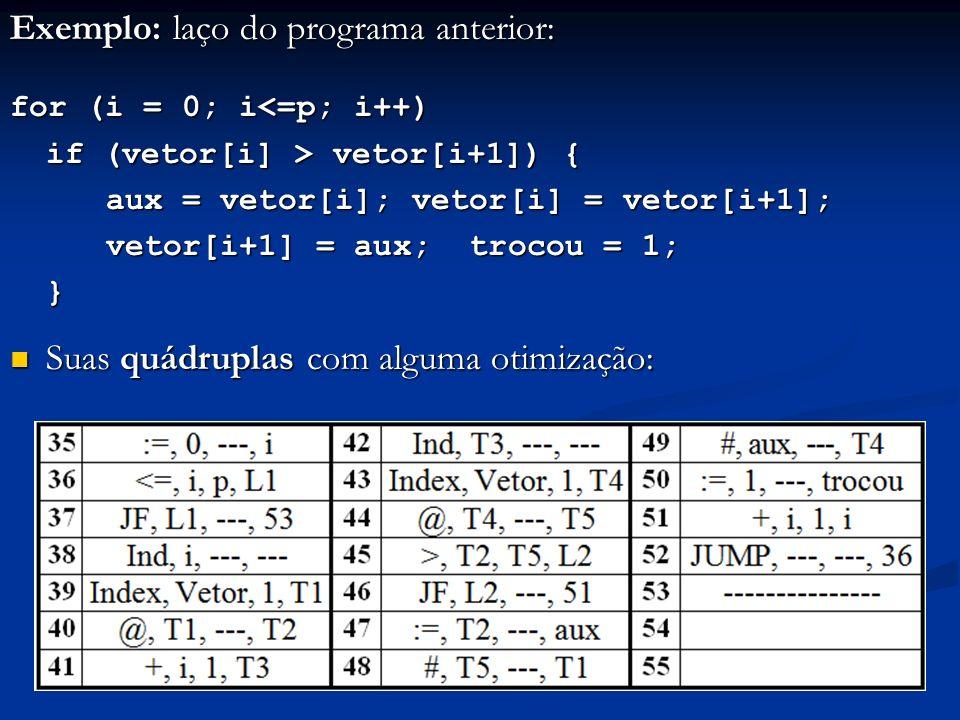 Exemplo: laço do programa anterior: for (i = 0; i<=p; i++) if (vetor[i] > vetor[i+1]) { aux = vetor[i]; vetor[i] = vetor[i+1]; vetor[i+1] = aux; troco