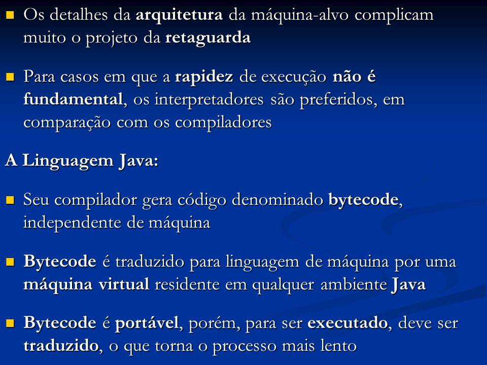 Os detalhes da arquitetura da máquina-alvo complicam muito o projeto da retaguarda Os detalhes da arquitetura da máquina-alvo complicam muito o projet