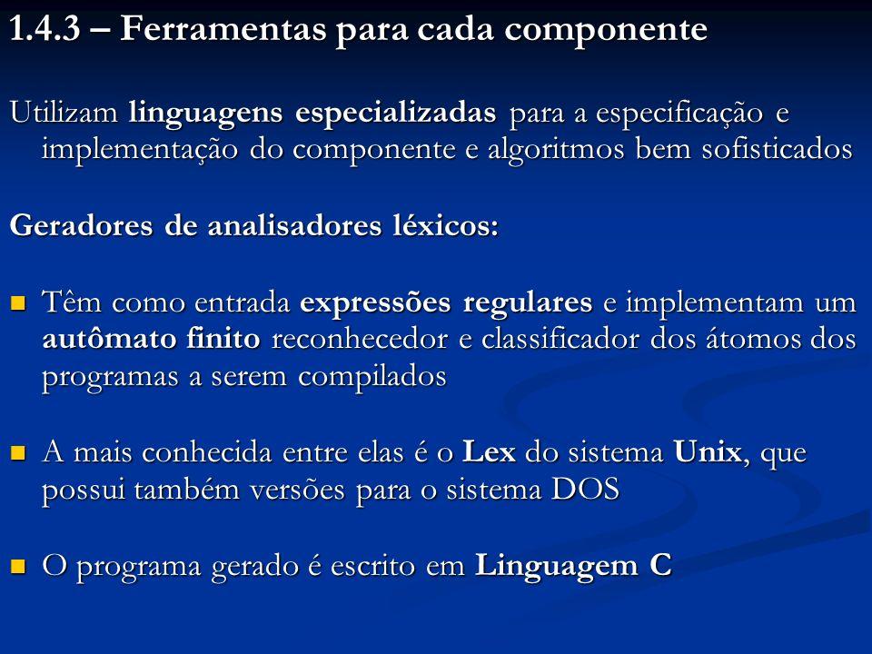 1.4.3 – Ferramentas para cada componente Utilizam linguagens especializadas para a especificação e implementação do componente e algoritmos bem sofist