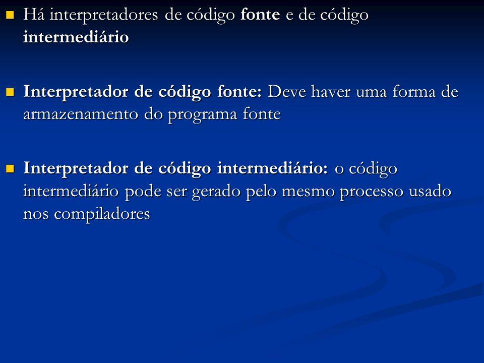 Há interpretadores de código fonte e de código intermediário Há interpretadores de código fonte e de código intermediário Interpretador de código font