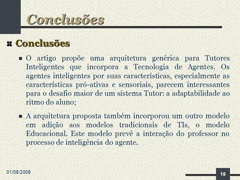01/08/2006 18 Conclusões O artigo propõe uma arquitetura genérica para Tutores Inteligentes que incorpora a Tecnologia de Agentes.