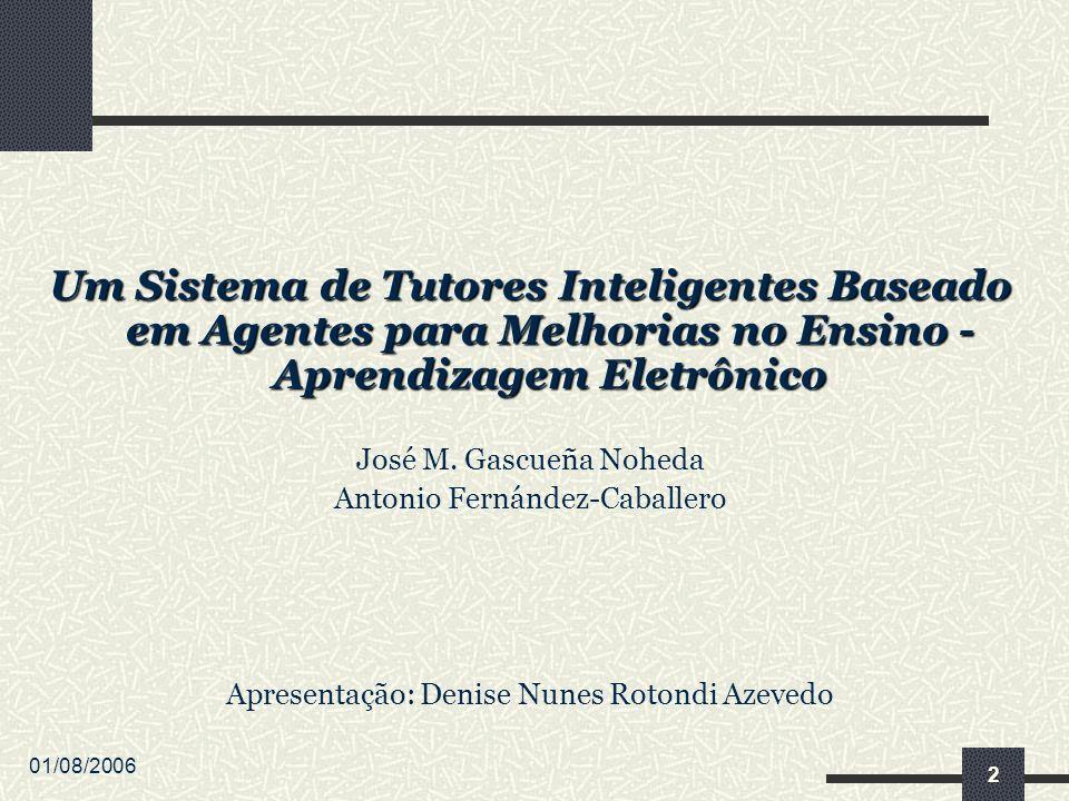 01/08/2006 2 Um Sistema de Tutores Inteligentes Baseado em Agentes para Melhorias no Ensino - Aprendizagem Eletrônico José M.