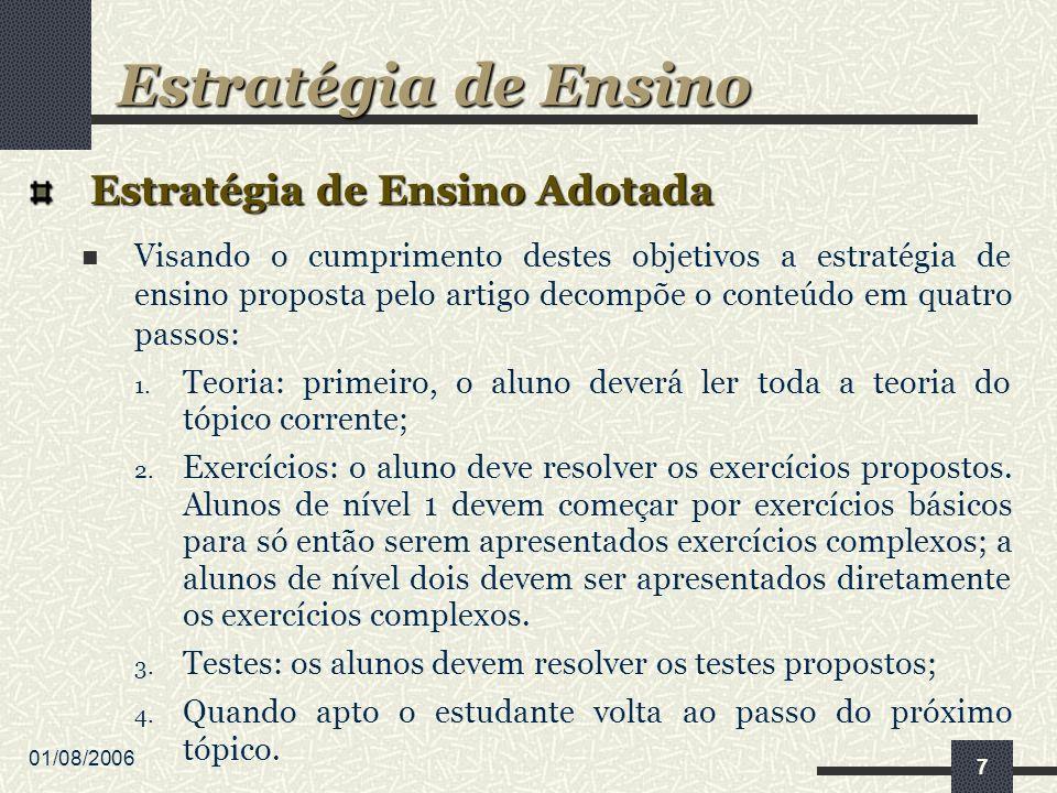01/08/2006 7 Estratégia de Ensino Adotada Visando o cumprimento destes objetivos a estratégia de ensino proposta pelo artigo decompõe o conteúdo em quatro passos: 1.