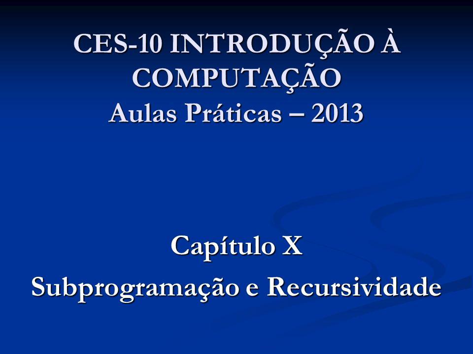 CES-10 INTRODUÇÃO À COMPUTAÇÃO Aulas Práticas – 2013 Capítulo X Subprogramação e Recursividade