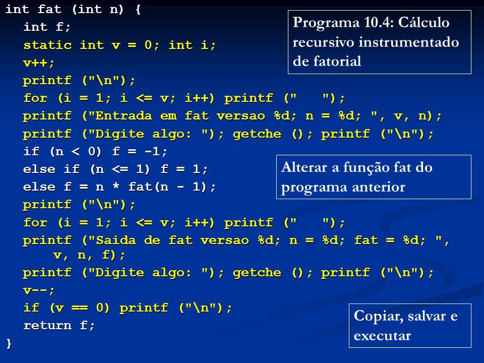 int fat (int n) { int f; static int v = 0; int i; v++; printf (