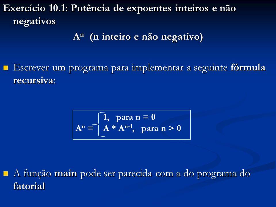 Exercício 10.1: Potência de expoentes inteiros e não negativos A n (n inteiro e não negativo) Escrever um programa para implementar a seguinte fórmula