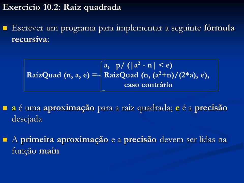 Exercício 10.2: Raiz quadrada Escrever um programa para implementar a seguinte fórmula recursiva: Escrever um programa para implementar a seguinte fór