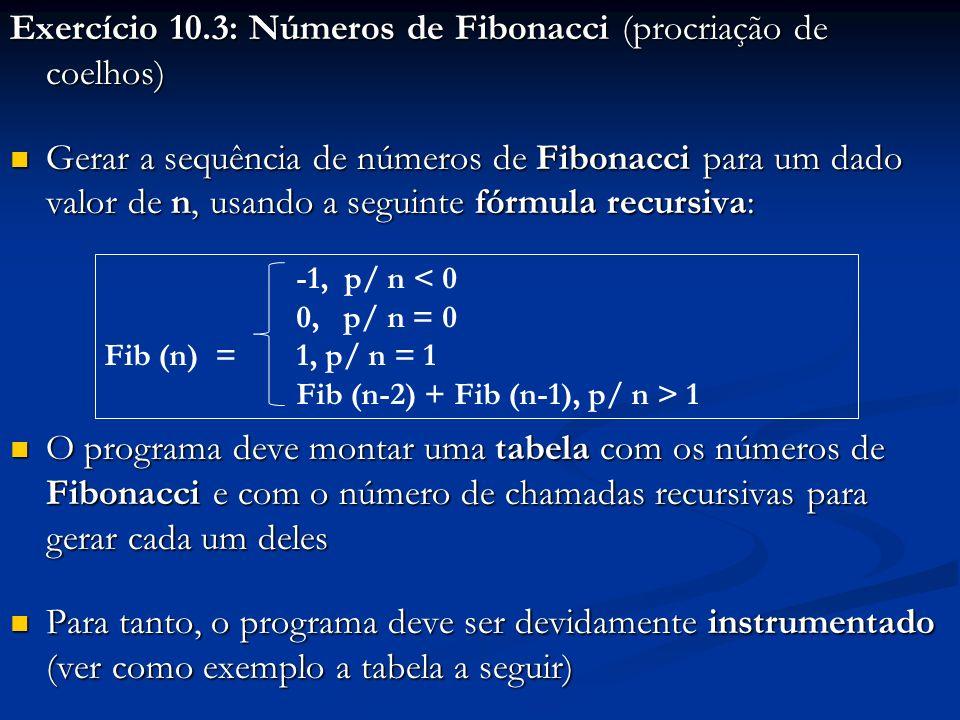 Exercício 10.3: Números de Fibonacci (procriação de coelhos) Gerar a sequência de números de Fibonacci para um dado valor de n, usando a seguinte fórm
