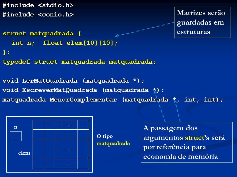 #include #include struct matquadrada { int n; float elem[10][10]; }; typedef struct matquadrada matquadrada; void LerMatQuadrada (matquadrada *); void