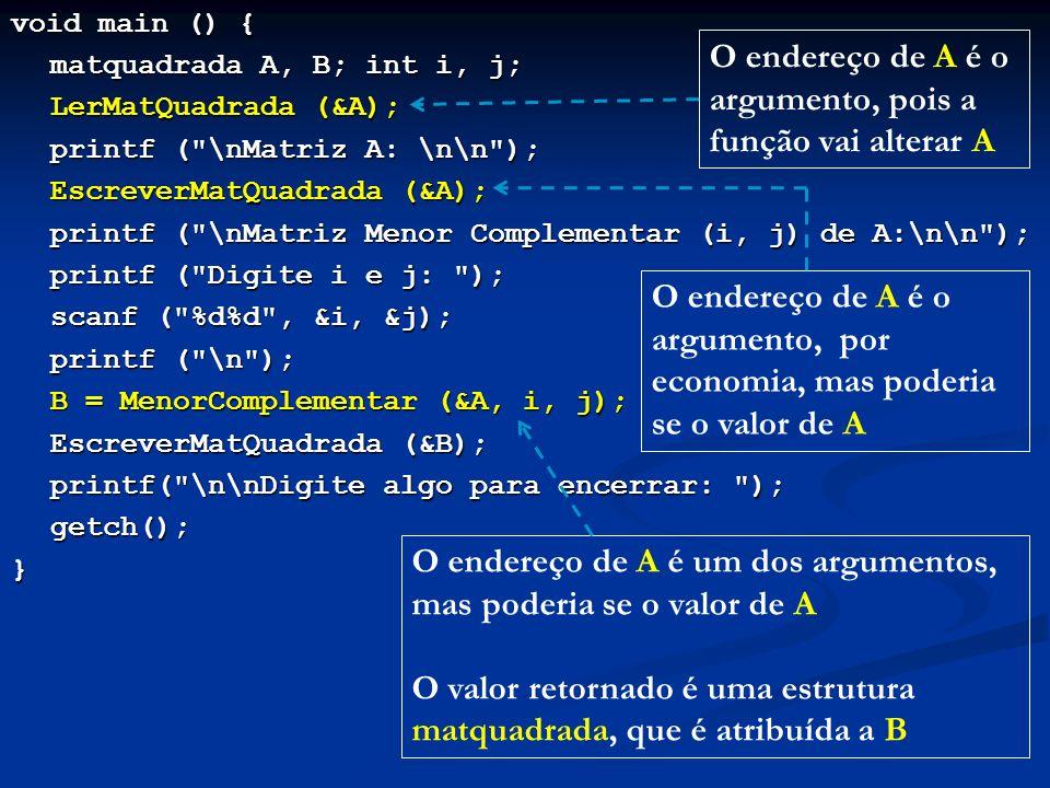 void main () { matquadrada A, B; int i, j; LerMatQuadrada (&A); LerMatQuadrada (&A); printf (