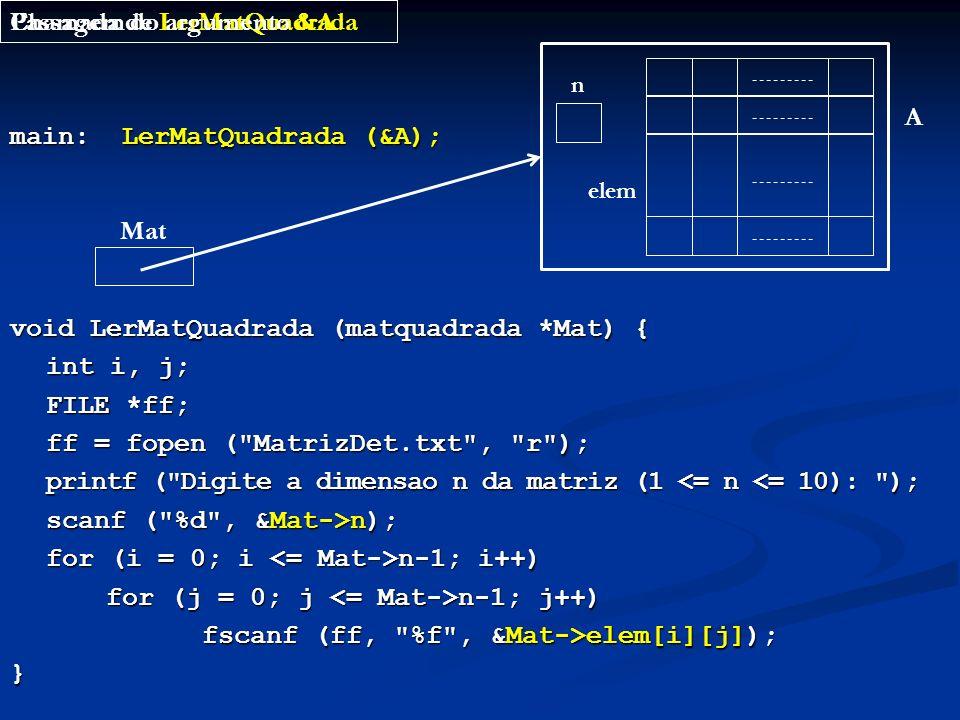 main: LerMatQuadrada (&A); void LerMatQuadrada (matquadrada *Mat) { int i, j; int i, j; FILE *ff; ff = fopen (