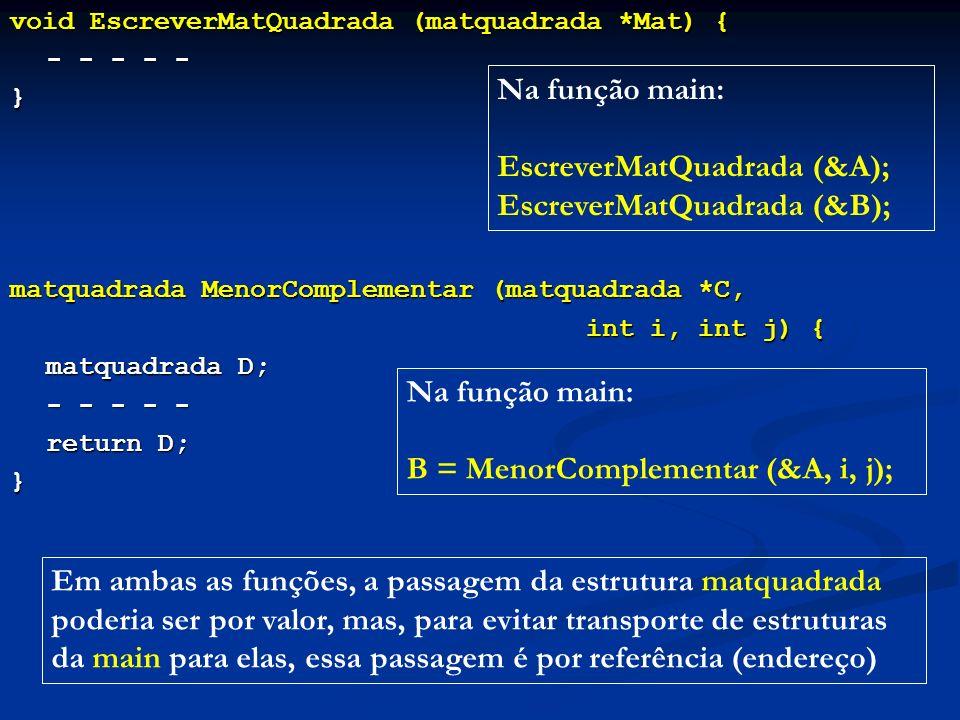 void EscreverMatQuadrada (matquadrada *Mat) { - - - - - - - - - -} matquadrada MenorComplementar (matquadrada *C, int i, int j) { matquadrada D; - - -