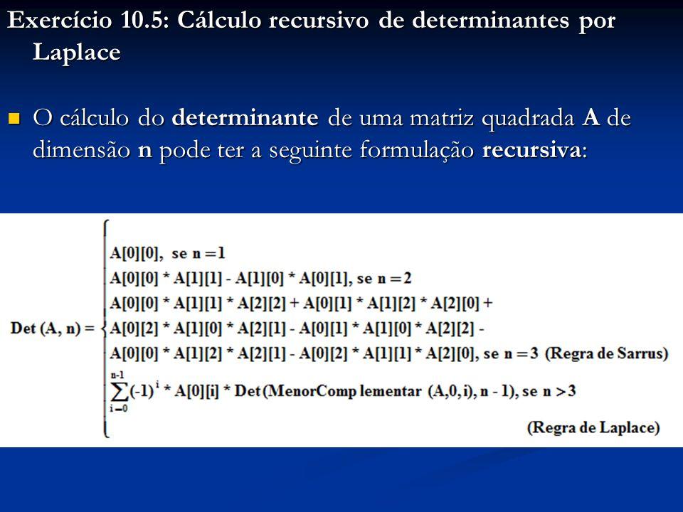 Exercício 10.5: Cálculo recursivo de determinantes por Laplace O cálculo do determinante de uma matriz quadrada A de dimensão n pode ter a seguinte fo