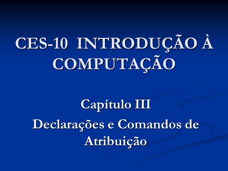 CES-10 INTRODUÇÃO À COMPUTAÇÃO Capítulo III Declarações e Comandos de Atribuição