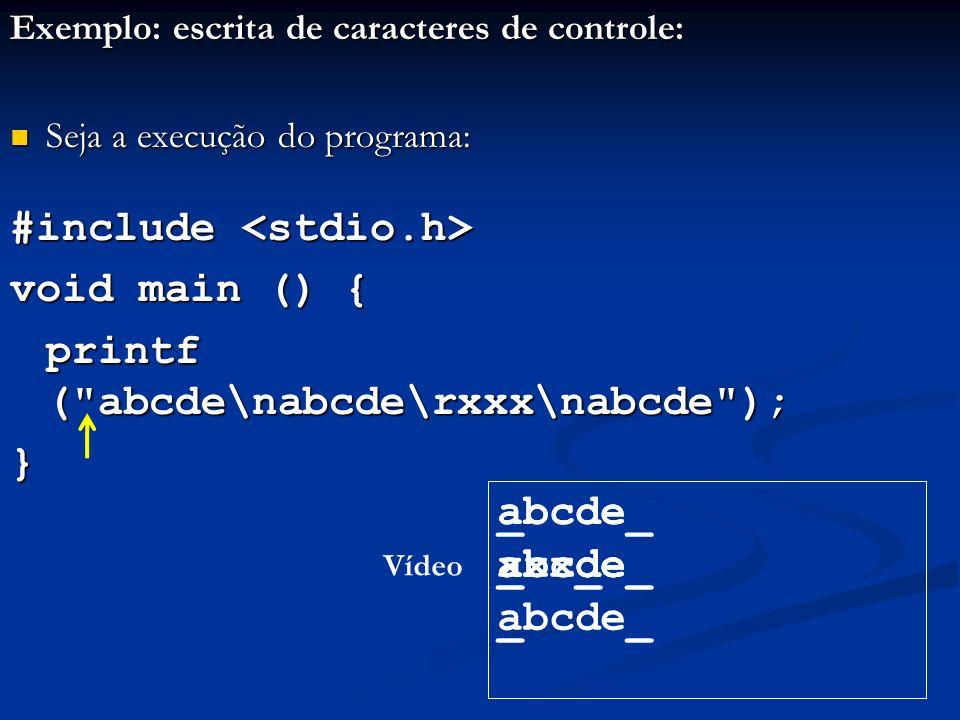 abcde Exemplo: escrita de caracteres de controle: Seja a execução do programa: Seja a execução do programa: #include #include void main () { printf (