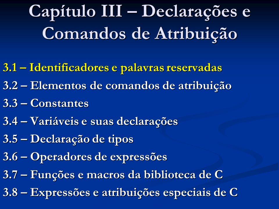 Capítulo III – Declarações e Comandos de Atribuição 3.1 – Identificadores e palavras reservadas 3.2 – Elementos de comandos de atribuição 3.3 – Consta