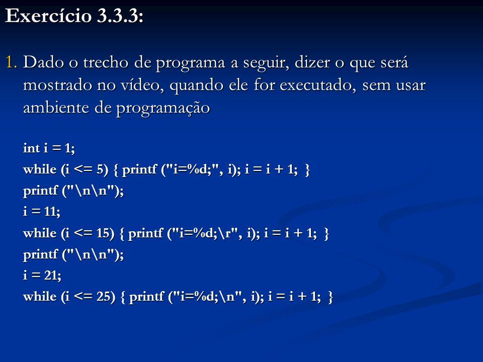 Exercício 3.3.3: 1.Dado o trecho de programa a seguir, dizer o que será mostrado no vídeo, quando ele for executado, sem usar ambiente de programação